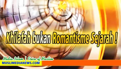 Khilafah Bukan Sekadar Romantisme Sejarah